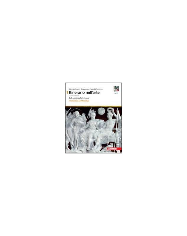 ITINERARIO NELL`ARTE. 4A EDIZIONE VERSIONE ARANCIONE - VOLUME 1 (LDM) DALLA PREISTORIA ALL`ARTE ROMA